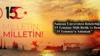 July 15th – Democracy and National Unity Day – Message from the Rector of the University of Samsun:     Understanding July 15th