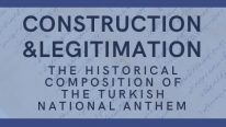 Construction and Legitimation: The Historical Composition of the Turkish National Anthem